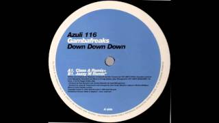Gambafreaks - Down Down Down (Class A Remix) (2000) (HQ)