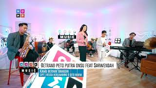 BETRAND PETO PUTRA ONSU ft SARWENDAH : KAMU BERHAK BAHAGIA