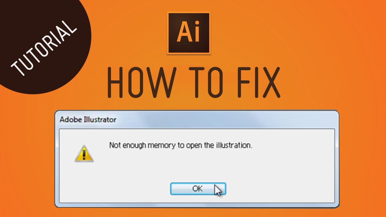 Adobe Illustrator - Fix not enough memory or not enough room to open file