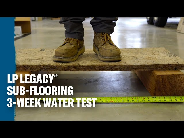 How Does LP Legacy® Premium Sub-Flooring Soaked in Water Perform?
