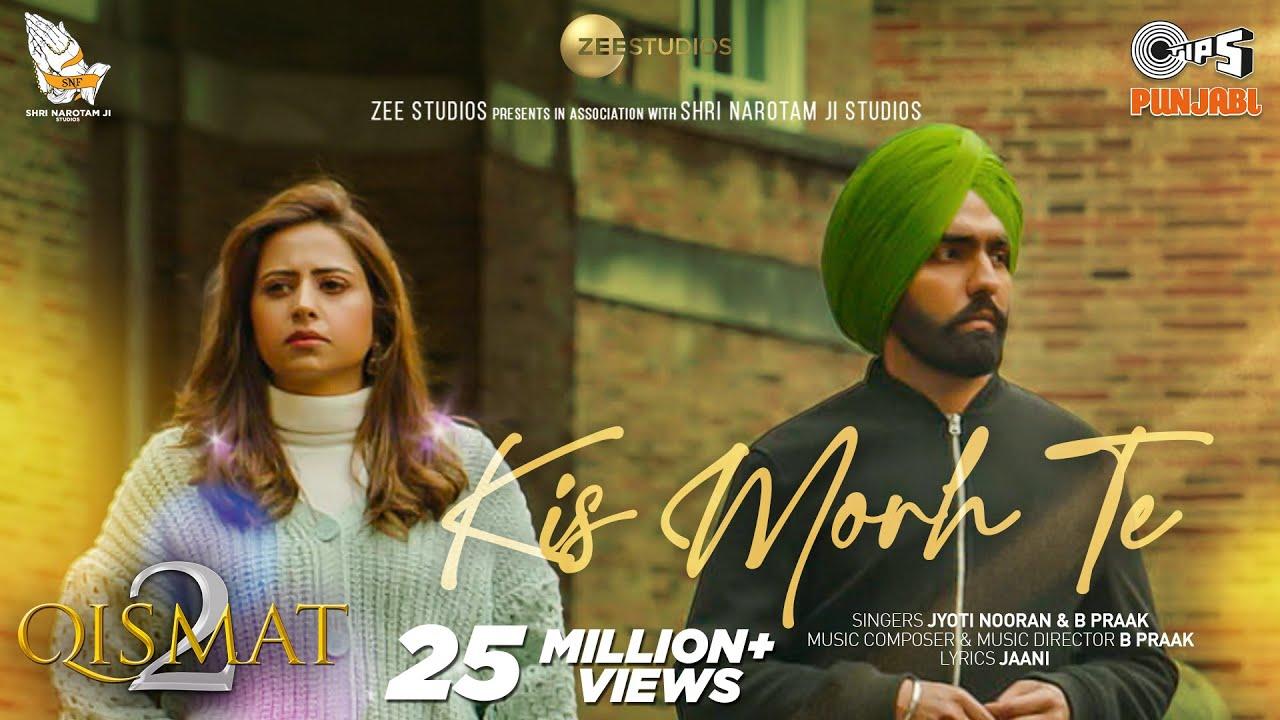 Download Kis Morh Te | Qismat 2 | Ammy Virk | Sargun Mehta | Jyoti Nooran | B Praak | Jaani | Tips Punjabi