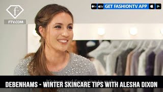 Debenhams Winter skincare tips with Alesha Dixon and Annie Vischer | FashionTV | FTV