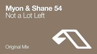 Myon & Shane 54 - Not A Lot Left (Original Mix)