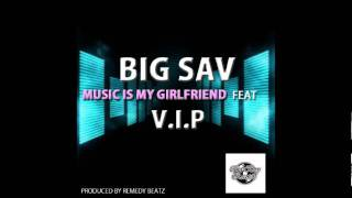 BIG SAV - Music Is My Girlfriend (feat. V.I.P)