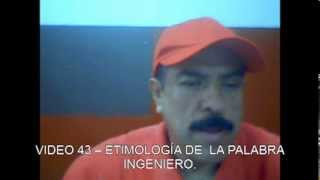 VIDEO 43 -- ETIMOLOGÍA DE  LA PALABRA INGENIERO.