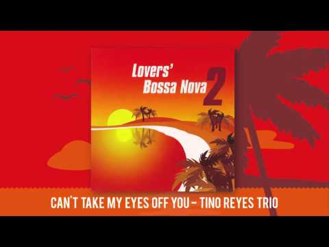 Can't Take My Eyes Off You - Frankie Valli (Tino Reyes Trio Bossa Nova Cover)