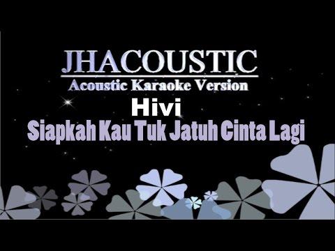 Hivi - Siapkah Kau Tuk Jatuh Cinta Lagi ( Acoustic Guitar Karaoke )
