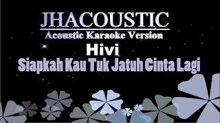 Video Hivi - Siapkah Kau Tuk Jatuh Cinta Lagi ( Acoustic Guitar Karaoke ) download MP3, 3GP, MP4, WEBM, AVI, FLV Juli 2018