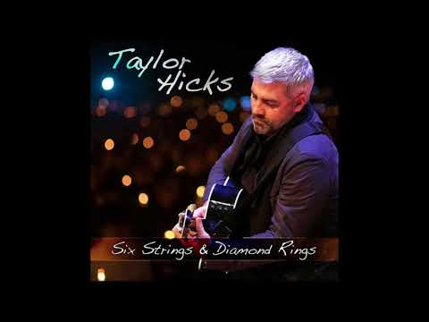 Taylor Hicks - Six Strings and Diamond Rings (Audio Only)
