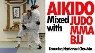 Aikido mixed with JUDO / MMA / BJJ • ft. Nathanael Chawkin