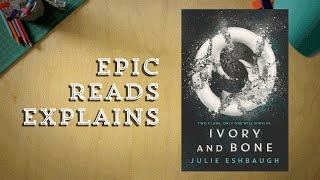 Epic Reads Explains | Ivory and Bone by Julie Eshbaugh