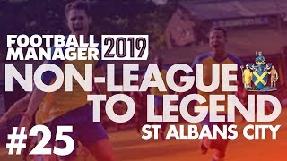 Non-League to Legend FM19   ST ALBANS   Part 25   GOODBYE ST ALBANS   Football Manager 2019