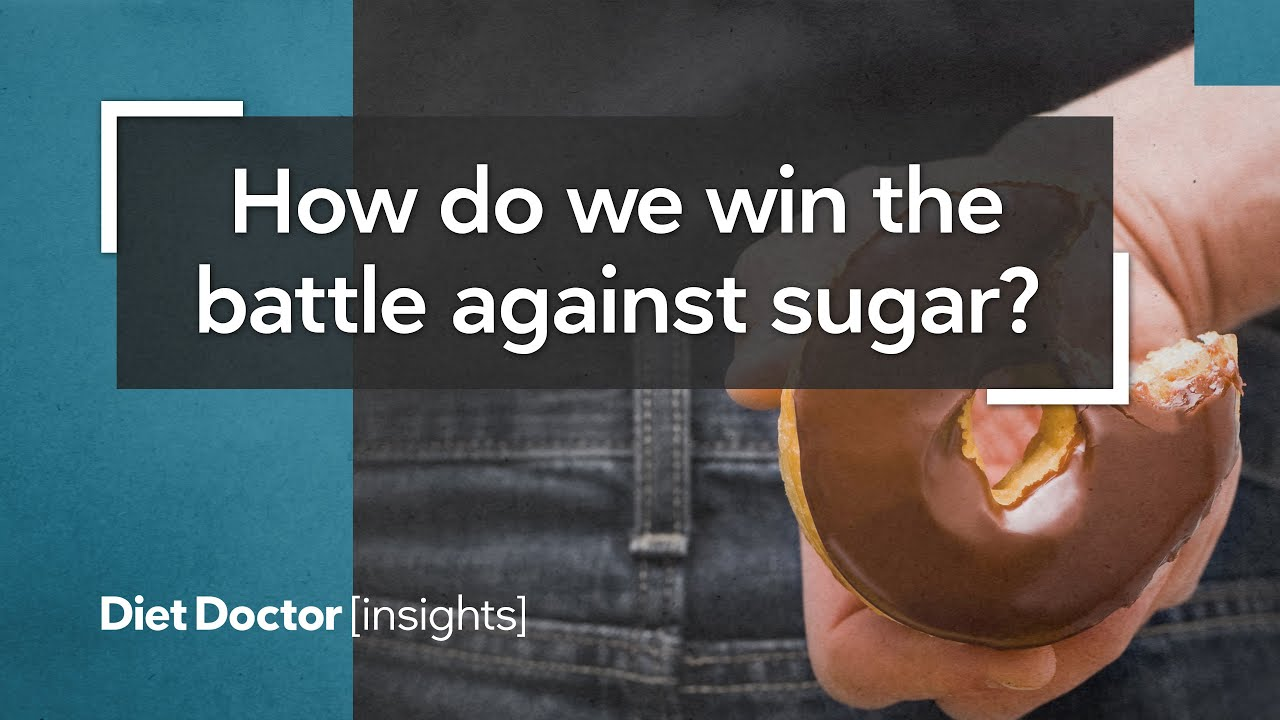 How do we win the battle against sugar? – Diet Doctor Insights