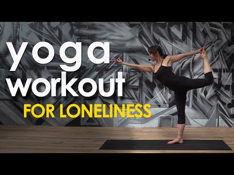 Yoga Workout  Yoga for when You're Feeling Lonely