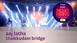 Aaj Latha - Thaikkudam Bridge - Live at Kappa TV Mojo Rising