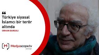 """Orhan Bursalı: """"Türkiye siyasal İslamcı bir terör altında"""""""