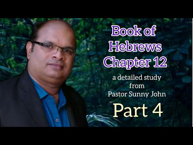 A Study on Book Of Hebrews Chapter 12 (Part 4) By Pastor Sunny John