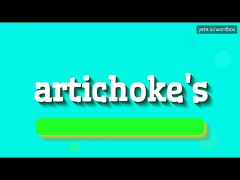 ARTICHOKE'S - HOW TO PRONOUNCE IT!?