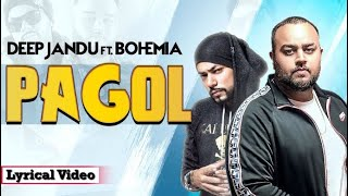 Pagol | Song by Bohemia and Deep Jandu