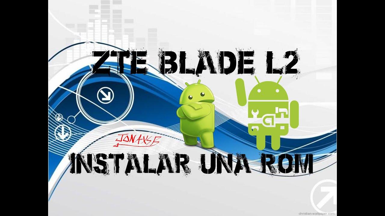 Instalar Cualquier Rom ZTE Blade L2 (TUTORIAL + ROMS)