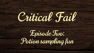 Critical Fail: Episode Two - Potion sampling fun
