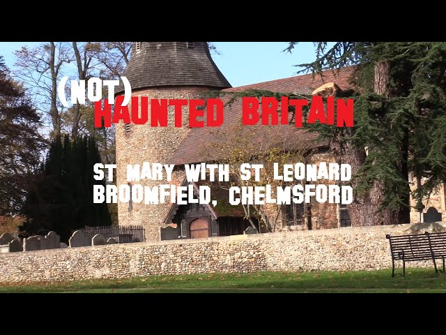(NOT) Haunted Britain: St Mary with St Leonard Church, Broomfield, Chelmsford (Part 1)