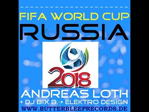 FIFA WORLD CUP RUSSIA 2018 OFFICIAL SONG COMPILATION (EDM - TECH HOUSE - ELECTRO - MINIMAL) ANTHEM
