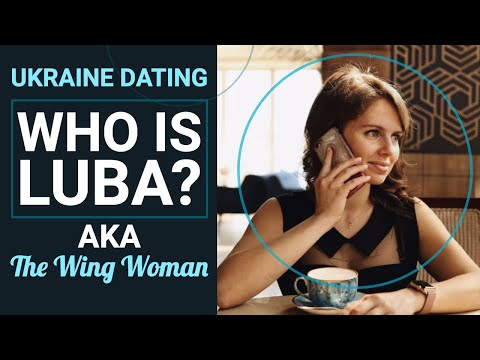 Dating In Ukraine | Who Is Luba? AKA The Wing Woman.