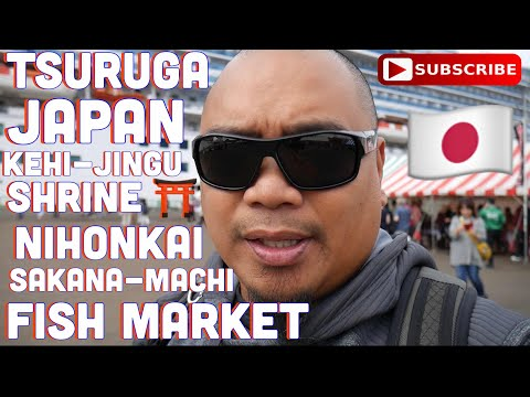 Eric B's Daily Vlogs #240 - Tsuruga Japan Kehi-Jingu Shrine and Nihonkai Sakana-Machi Fish Market