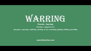 warring: Pronounce warring with Phonetic, Synonyms and Examples