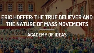 Eric Hoffer: The True Believer and The Nature of Mass Movements