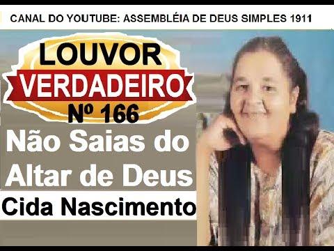 NÃO SAIAS DO ALTAR DE DEUS - CIDA - LOUVOR ANTIGO Nº166 HINO DA SÃ DOUTRINA CÂNTICO ESPIRITUAL Nº166