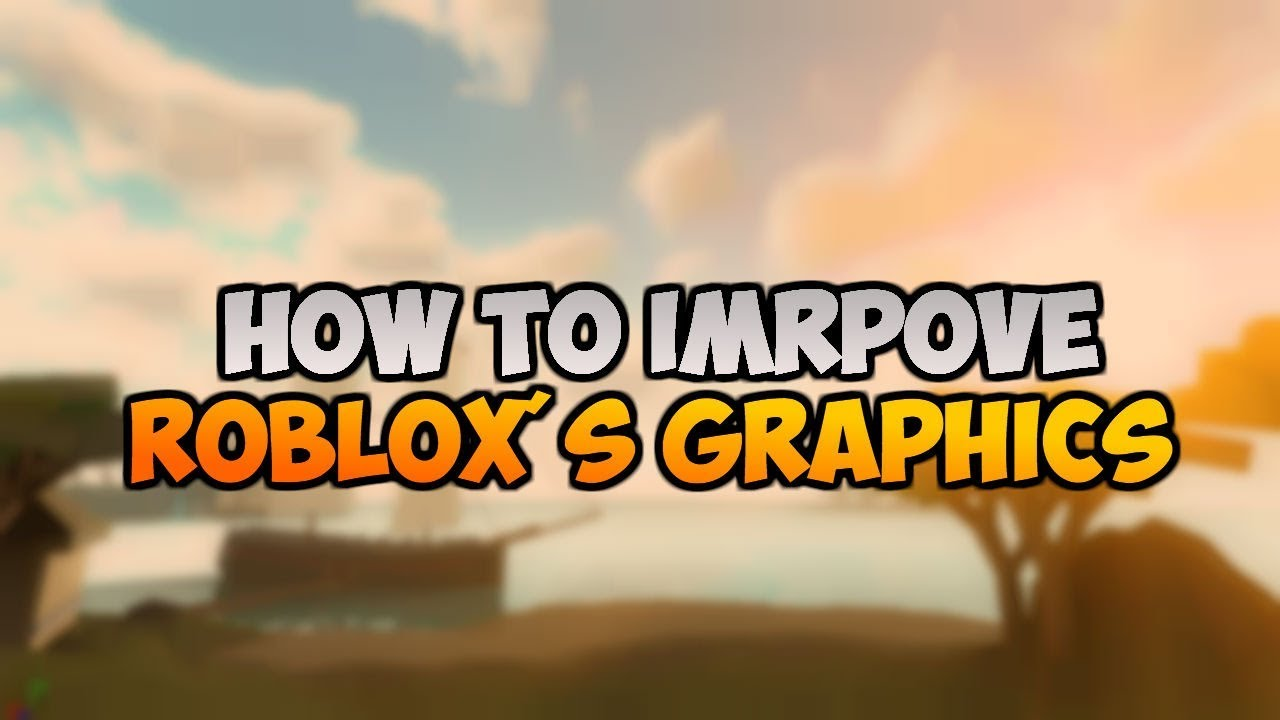 How To Make Roblox Graphics Better Youtube