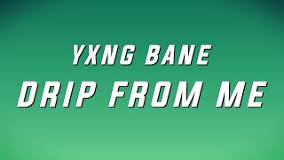 Watch Yxng Bane Drip From Me video