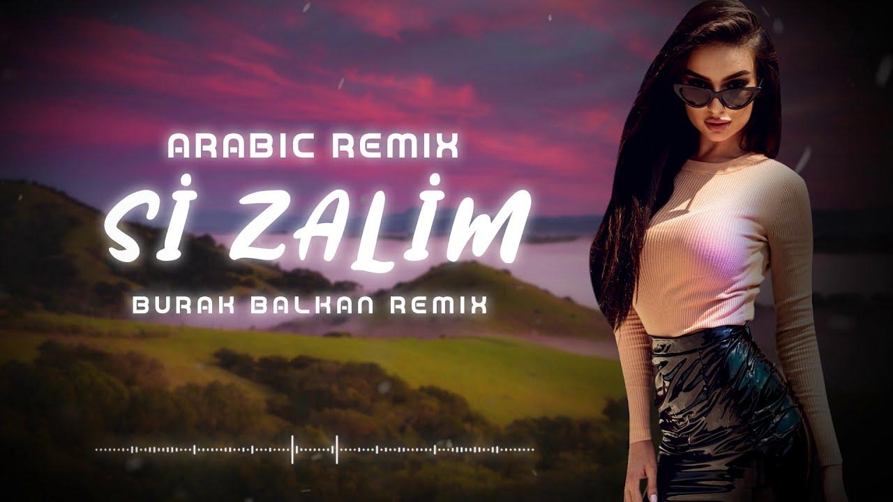 Arabic Remix - Si Zalim ( Burak Balkan Remix ) 2019