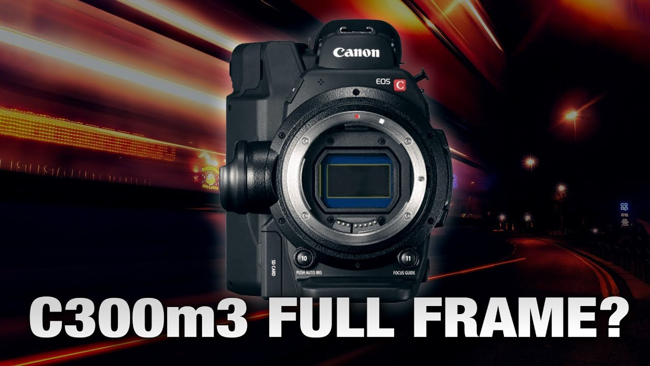 Canon c300m3 Full Frame is on the way