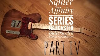 Part IV (Refinishing) Squier Affinity Series Telecaster Butterscotch Blonde modification