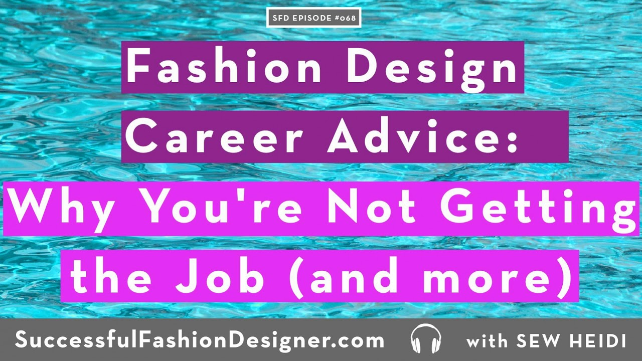Sfd068 Fashion Design Career Advice On College Why You Re Not Getting The Job Freelancing And Youtube