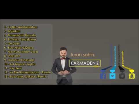 Turan ŞAHİN - Ya Ben Anlatamadum / Remix [Karmadeniz - 2016]