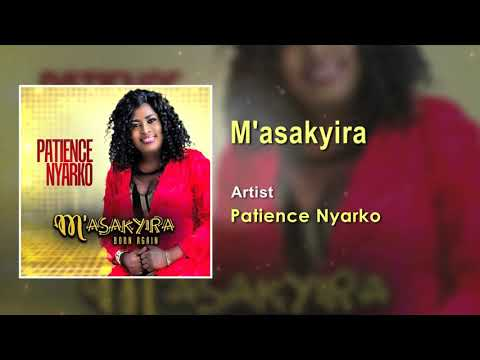 Patience Nyarko - M'asakyira Gospel Song (Audio)