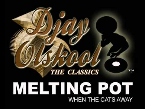 MELTING POT  WHEN THE CATS