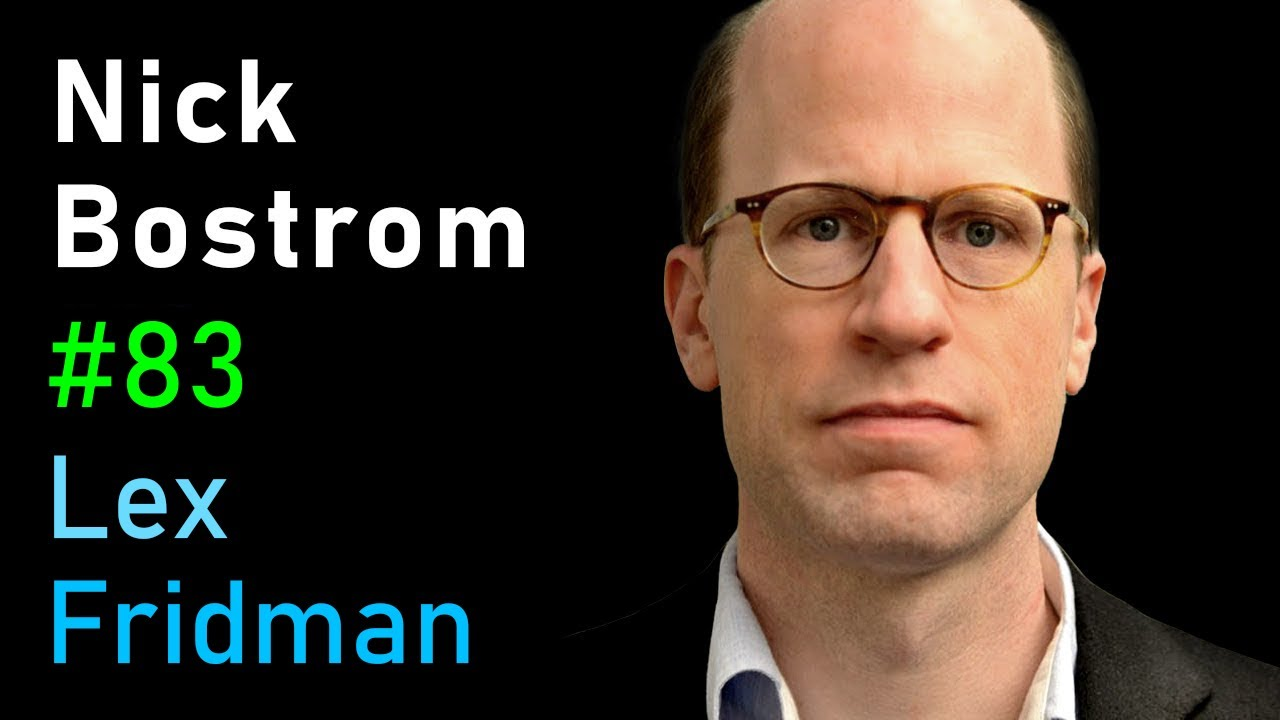 Nick Bostrom: Simulation and Superintelligence | AI Podcast #83 with Lex Fridman