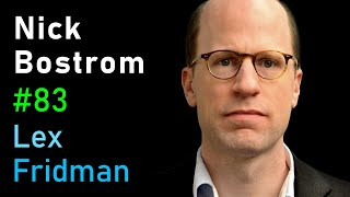 Nick Bostrom: Simulation and Superintelligence | Lex Fridman Podcast #83