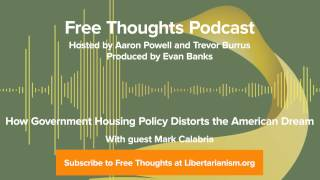 Ep. 66: How Government Housing Policy Distorts the American Dream (with Mark Calabria)