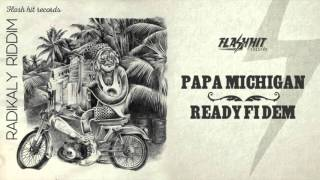 Papa Michigan - Ready Fi Dem (Radikaly Riddim - Flash Hit Records)