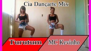 Turutum_MC Kevinho   Coreografia Cia Dançarte Mix