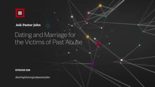 Dating and Marriage for the Victims of Past Abuse // Ask Pastor John