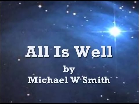 All Is Well by Michael W Smith Lyrics - YouTube
