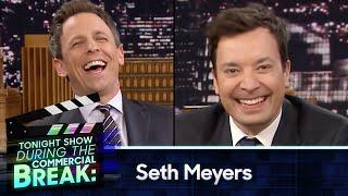 During Commercial Break: Seth Meyers