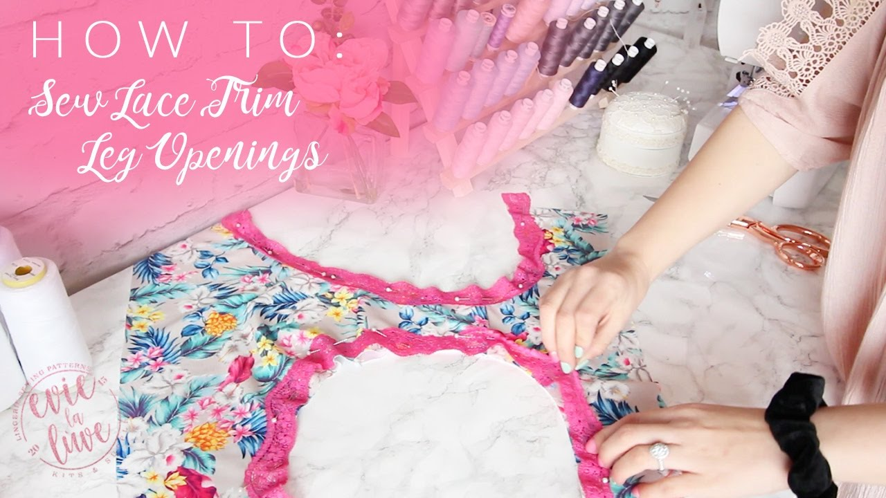 How To Sew Lace Trim Leg Openings Youtube